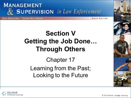 © 2012 Delmar, Cengage Learning Section V Getting the Job Done… Through Others Chapter 17 Learning from the Past; Looking to the Future.