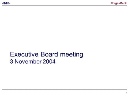 Norges Bank 1 Executive Board meeting 3 November 2004.