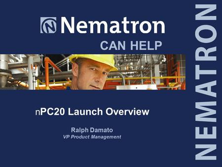 CAN HELP n PC20 Launch Overview Ralph Damato VP Product Management.