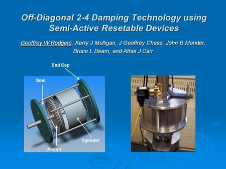Off-Diagonal 2-4 Damping Technology using Semi-Active Resetable Devices Geoffrey W Rodgers, Kerry J Mulligan, J Geoffrey Chase, John B Mander, Bruce L.