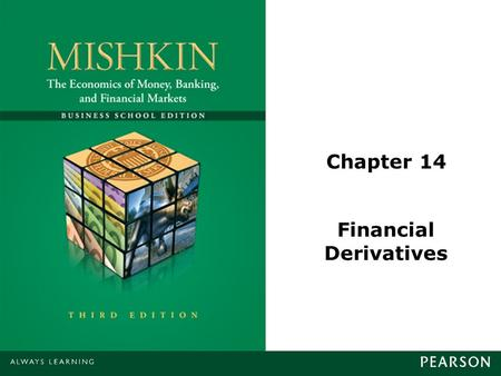 Chapter 14 Financial Derivatives. © 2013 Pearson Education, Inc. All rights reserved.14-2 Hedging Engage in a financial transaction that reduces or eliminates.