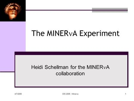 4/7/2008 DIS 2008 - Minerva1 The MINER A Experiment Heidi Schellman for the MINER A collaboration.
