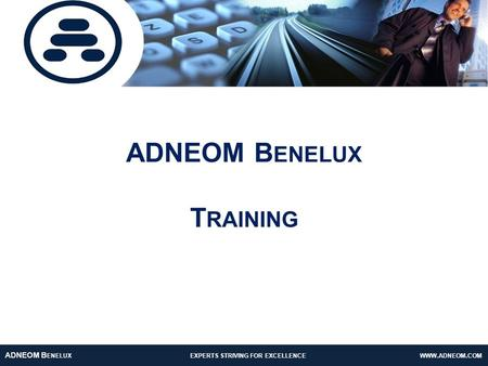 ADNEOM T ECHNOLOGIES : EXPERTS STRIVING FOR EXCELLENCE www.adneom.com ADNEOM B ENELUX EXPERTS STRIVING FOR EXCELLENCE WWW. ADNEOM. COM ADNEOM B ENELUX.