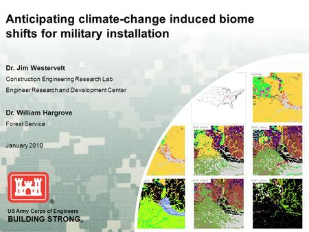 US Army Corps of Engineers BUILDING STRONG ® Anticipating climate-change induced biome shifts for military installation Dr. Jim Westervelt Construction.