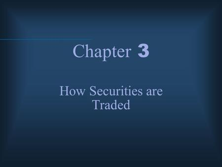 Chapter 3 How Securities are Traded. McGraw-Hill/Irwin © 2004 The McGraw-Hill Companies, Inc., All Rights Reserved. Primary vs. Secondary Security Sales.