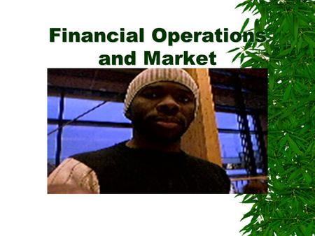 Financial Operations and Financial Operations and Market.