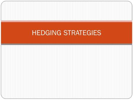 HEDGING STRATEGIES. WHAT IS HEDGING? Hedging is a mechanism to reduce price risk Derivatives are widely used for hedging Its main purpose is to reduce.
