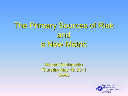 The Primary Sources of Risk and a New Metric Michael Schilmoeller Thursday May 19, 2011 SAAC.