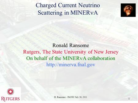 R. Ransome - PANIC July 26, 2011 1 Charged Current Neutrino Scattering in MINER A Ronald Ransome Rutgers, The State University of New Jersey On behalf.
