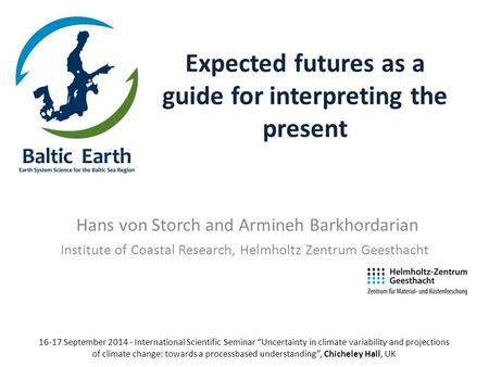 Expected futures as a guide for interpreting the present Hans von Storch and Armineh Barkhordarian Institute of Coastal Research, Helmholtz Zentrum Geesthacht.
