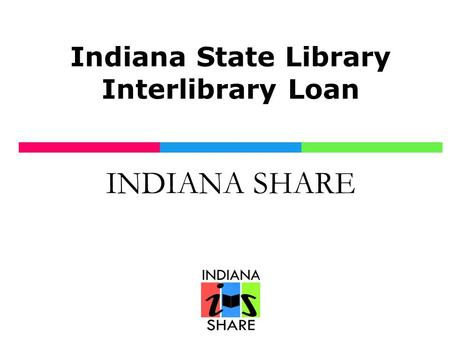 Indiana State Library Interlibrary Loan INDIANA SHARE.