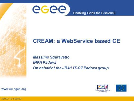 INFSO-RI-508833 Enabling Grids for E-sciencE www.eu-egee.org CREAM: a WebService based CE Massimo Sgaravatto INFN Padova On behalf of the JRA1 IT-CZ Padova.