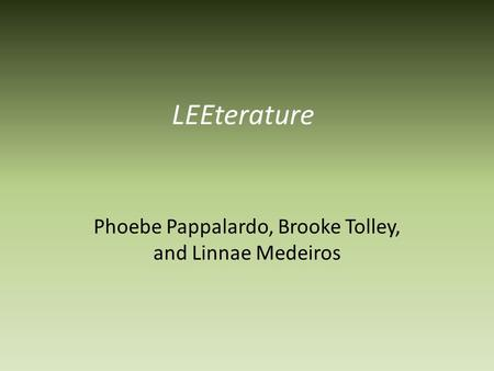 LEEterature Phoebe Pappalardo, Brooke Tolley, and Linnae Medeiros.