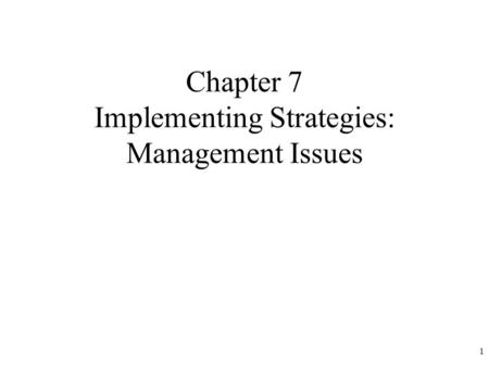 Chapter 7 Implementing Strategies: Management Issues