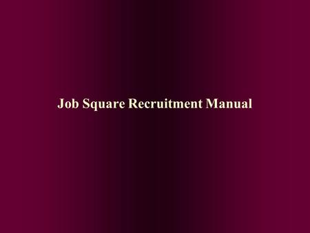 Job Square Recruitment Manual. Meaning of Recruitment Recruitment is the process of searching the candidates for employment and stimulating them to apply.