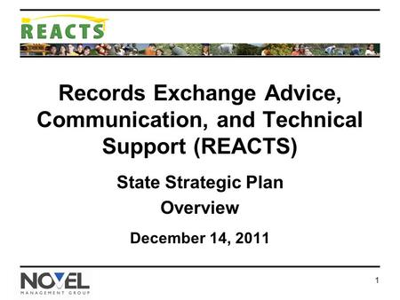 1 Records Exchange Advice, Communication, and Technical Support (REACTS) State Strategic Plan Overview December 14, 2011.