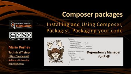 Composer packages Installing and Using Composer, Packagist, Packaging your code Mario Peshev Technical Trainer  Software University