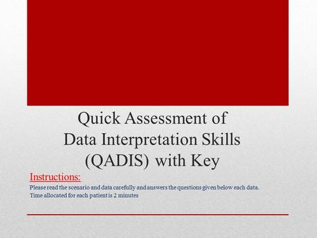 Quick Assessment of Data Interpretation Skills (QADIS) with Key Instructions: Please read the scenario and data carefully and answers the questions given.