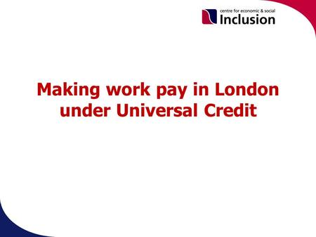 Making work pay in London under Universal Credit.