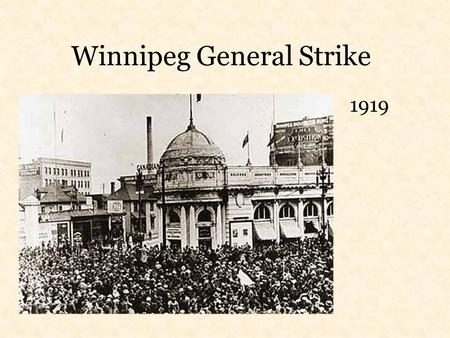 Winnipeg General Strike 1919. Economic Causes Inflation – prices high but wages low Cost of living up 75-80% from 1914-1919 but wages up only 18% Cost.