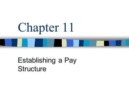 Chapter 11 Establishing a Pay Structure. MGMT 422 - Chapter2 Decisions About Pay Job Structure –Relative pay for different jobs within the organization.
