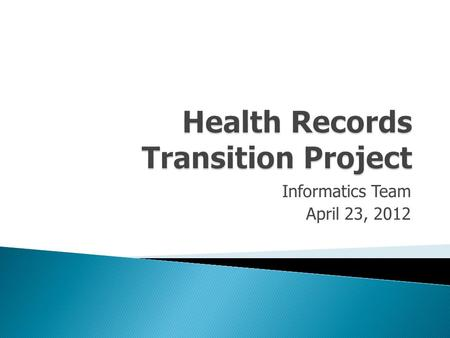 Informatics Team April 23, 2012.  Project goals & key objectives  Project Plan  Engagement of site staff and clinical leaders  Data collection  Process.