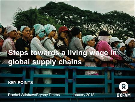 Steps towards a living wage in global supply chains KEY POINTS Rachel Wilshaw/Bryony TimmsJanuary 2015.