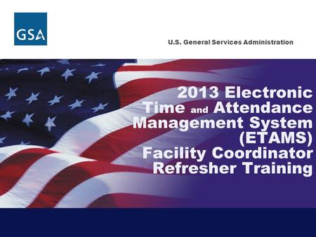2013 Electronic Time and Attendance Management System (ETAMS) Facility Coordinator Refresher Training.