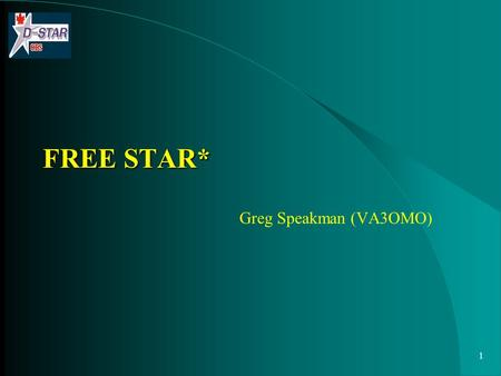 1 FREE STAR* Greg Speakman (VA3OMO). 2Topics What is FREE STAR* FREE STAR* Components VE3FSR FREE STAR* System Where to go to get more info on FREE STAR*