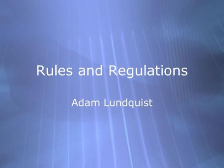 "Rules and Regulations Adam Lundquist. Quote  ""Best test of truth is in the power of thought to get accepted into the free market""  Justice Holmes "