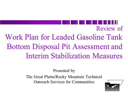 Review of Work Plan for Leaded Gasoline Tank Bottom Disposal Pit Assessment and Interim Stabilization Measures Presented by The Great Plains/Rocky Mountain.