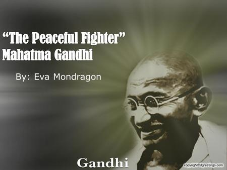 By: Eva Mondragon Why was Gandhi considered a leader?  Gandhi helped free India from British rule.  He had a method of non violent resistance, which.