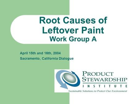 Root Causes of Leftover Paint Work Group A April 15th and 16th, 2004 Sacramento, California Dialogue.
