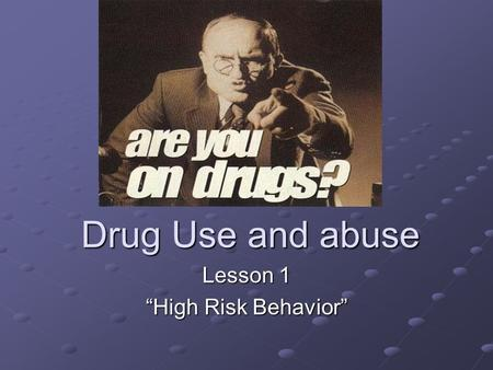 "Drug Use and abuse Lesson 1 ""High Risk Behavior""."