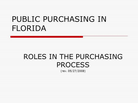 PUBLIC PURCHASING IN FLORIDA ROLES IN THE PURCHASING PROCESS (rev. 05/27/2008)
