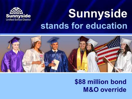 Sunnyside stands for education $88 million bond M&O override.