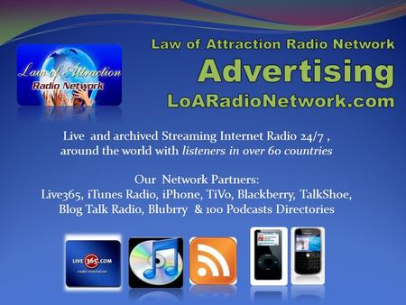 Live and archived Streaming Internet Radio 24/7, around the world with listeners in over 60 countries Our Network Partners: Live365, iTunes Radio, iPhone,