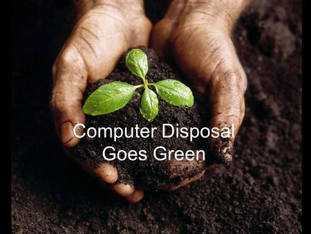 Computer Disposal Goes Green. Three billion units of consumer electronics potentially will become scrap between 2003 and 2010. That's nine gadgets thrown.