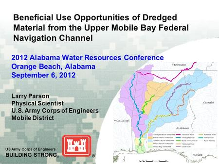 US Army Corps of Engineers BUILDING STRONG ® 2012 Alabama Water Resources Conference Orange Beach, Alabama September 6, 2012 Beneficial Use Opportunities.