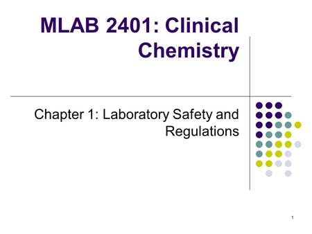 1 MLAB 2401: Clinical Chemistry Chapter 1: Laboratory Safety and Regulations.