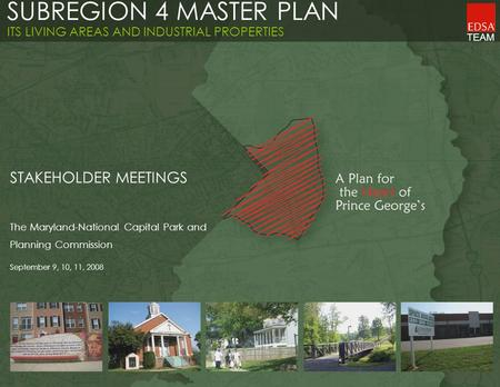 TEAM SUBREGION 4 MASTER PLAN ITS LIVING AREAS AND INDUSTRIAL PROPERTIES STAKEHOLDER MEETINGS The Maryland-National Capital Park and Planning Commission.