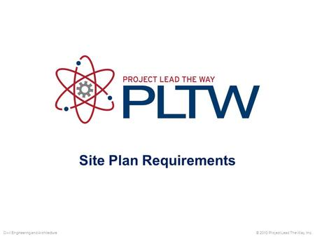 Site Plan Requirements © 2010 Project Lead The Way, Inc.Civil Engineering and Architecture.