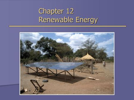 Chapter 12 Renewable Energy. Heating Buildings and Water  Passive solar energy- no machines used.