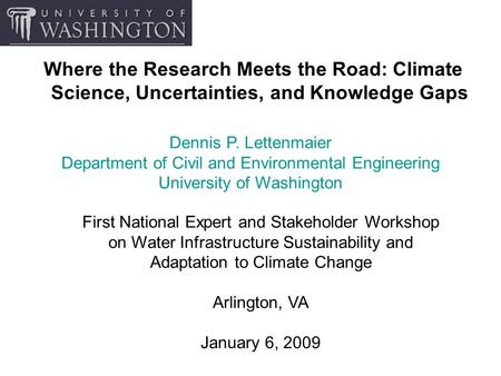 Where the Research Meets the Road: Climate Science, Uncertainties, and Knowledge Gaps First National Expert and Stakeholder Workshop on Water Infrastructure.