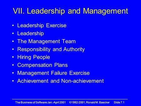 —————————————————————————————————————————— The Business of Software Jan.-April 2001 ©1992-2001, Ronald M. Baecker Slide 7.1 VII. Leadership and Management.