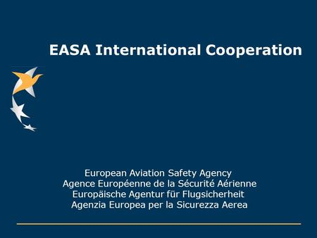 EASA International Cooperation European Aviation Safety Agency Agence Européenne de la Sécurité Aérienne Europäische Agentur für Flugsicherheit Agenzia.