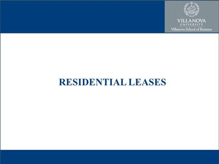 RESIDENTIAL LEASES. A lease is a contract to use another's property Contract- An agreement/promise the courts will enforce Lessor/landlord and lessee/tenant.