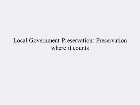 Local Government Preservation: Preservation where it counts.