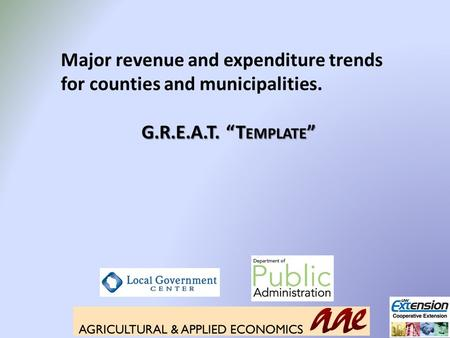 "Major revenue and expenditure trends for counties and municipalities. G.R.E.A.T. ""T EMPLATE """