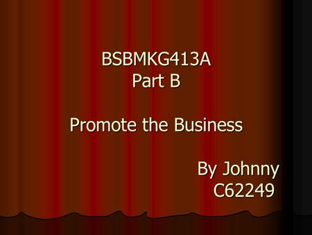 BSBMKG413A Part B Promote the Business By Johnny C62249.